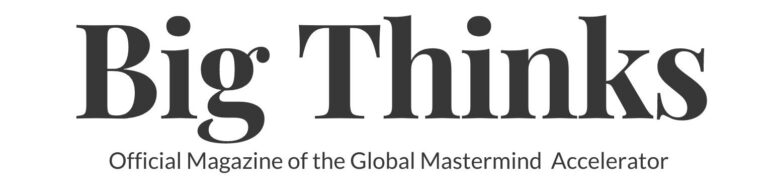 Big Thinks is the Digital Magazine of the Global Mastermind Group