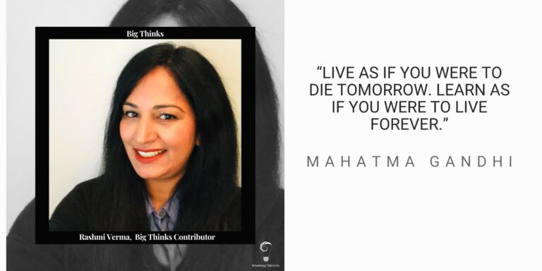 """Rashmi Verma Big Thinks Contributor and Gandhi quote: """"Live as if you were to die tomorrow. Learn as if you were to live forever."""""""