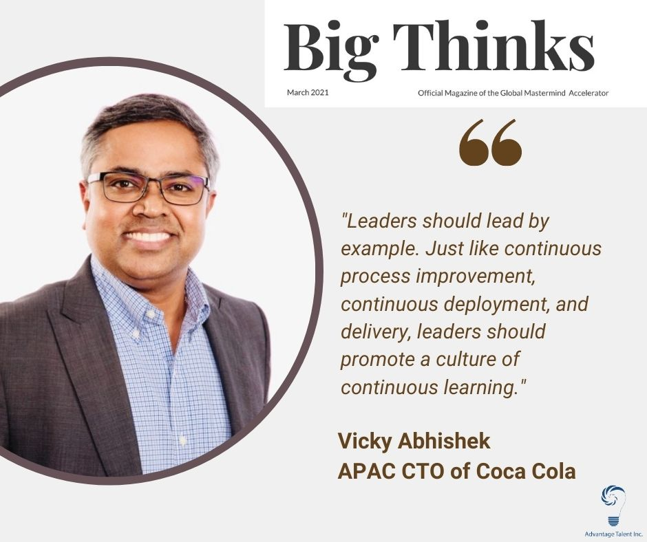"""Vicky Abhishek APAC CTO of Coca Cola saya,""""Leaders should lead by example. Just like continuous process improvement, continuous deployment, and delivery, leaders should promote a culture of continuous learning."""""""