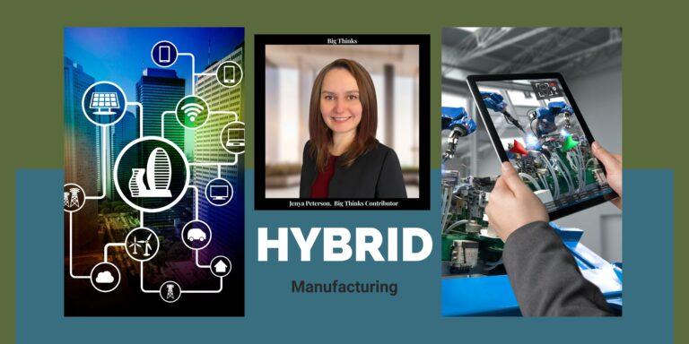 Big Thinks Magazine April 2021 Hybrid Manufacturing by Jenya Peterson